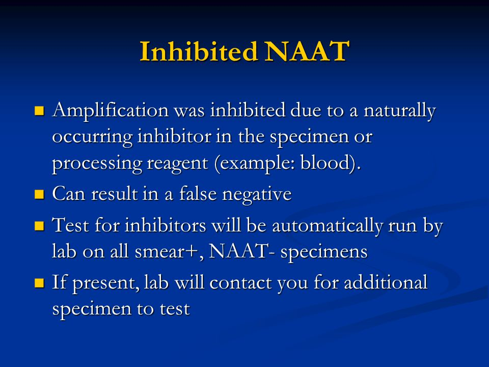Inhibited NAAT Amplification was inhibited due to a naturally occurring inhibitor in the specimen or processing reagent (example: blood).