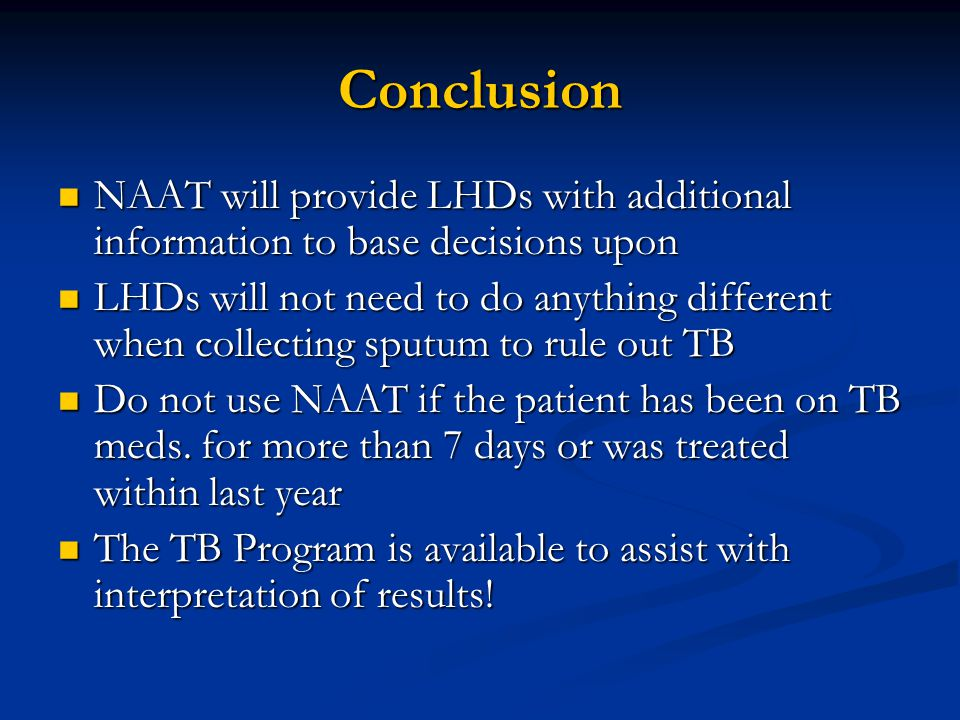 Conclusion NAAT will provide LHDs with additional information to base decisions upon.
