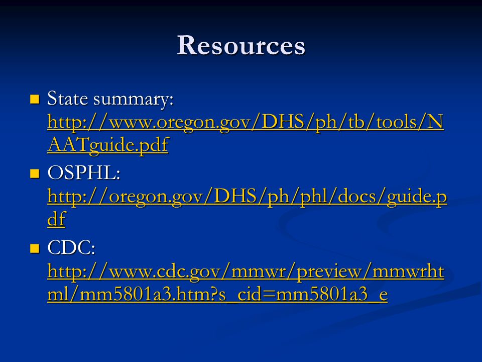 Resources State summary: http://www.oregon.gov/DHS/ph/tb/tools/NAATguide.pdf. OSPHL: http://oregon.gov/DHS/ph/phl/docs/guide.pdf.