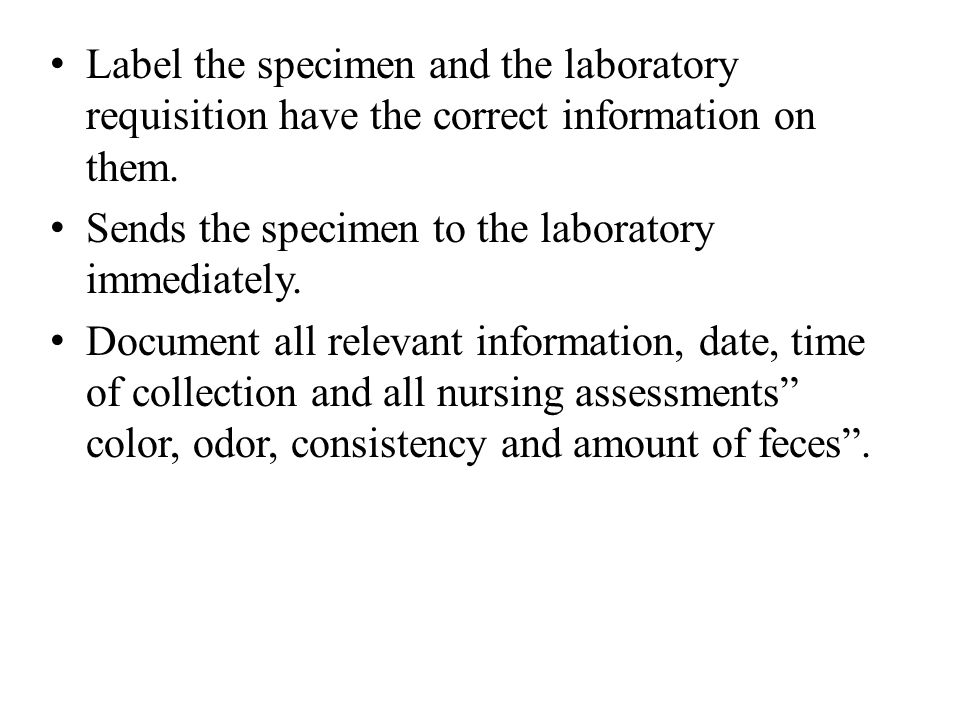 Label the specimen and the laboratory requisition have the correct information on them.