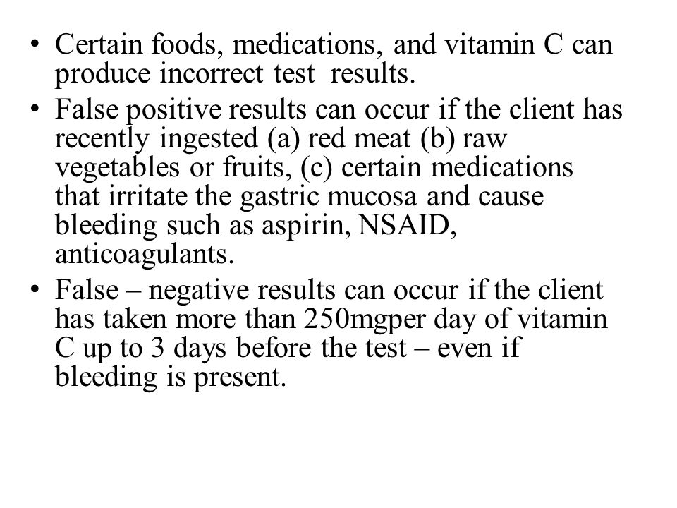 Certain foods, medications, and vitamin C can produce incorrect test results.