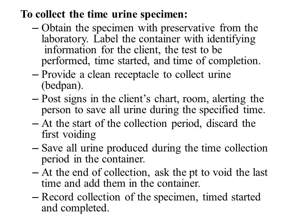 To collect the time urine specimen: