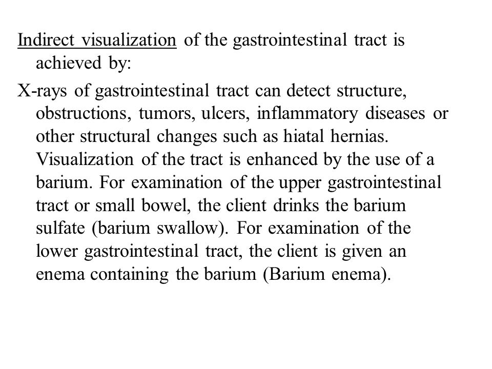 Indirect visualization of the gastrointestinal tract is achieved by: