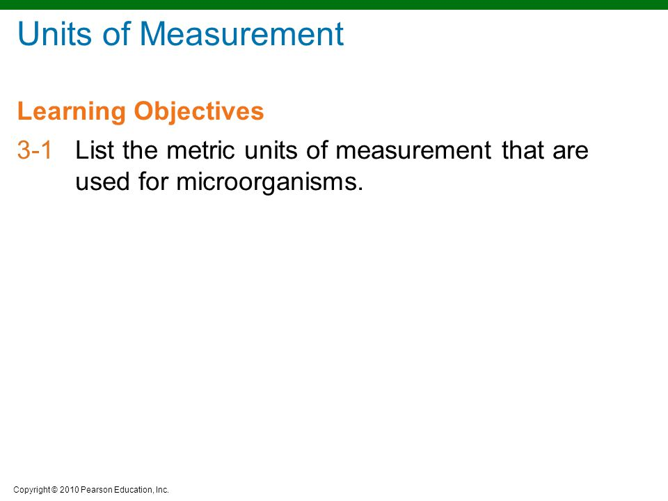 Units of Measurement 3-1 List the metric units of measurement that are used for microorganisms.