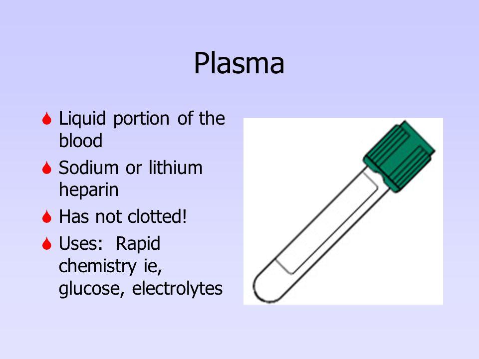 Plasma Liquid portion of the blood Sodium or lithium heparin