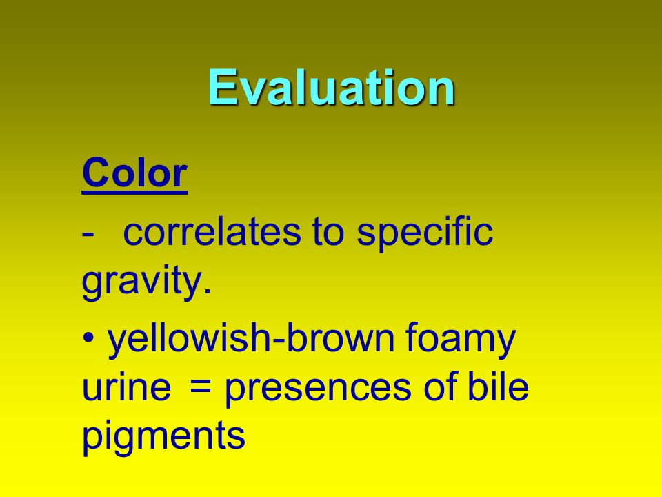 Evaluation Color - correlates to specific gravity.