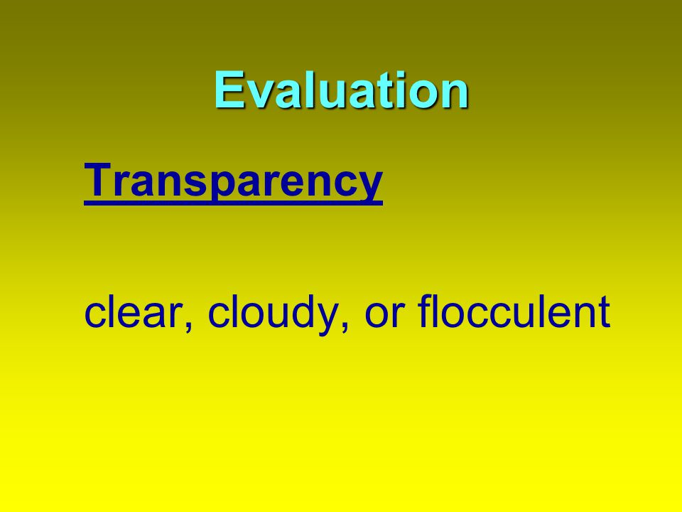Evaluation Transparency clear, cloudy, or flocculent