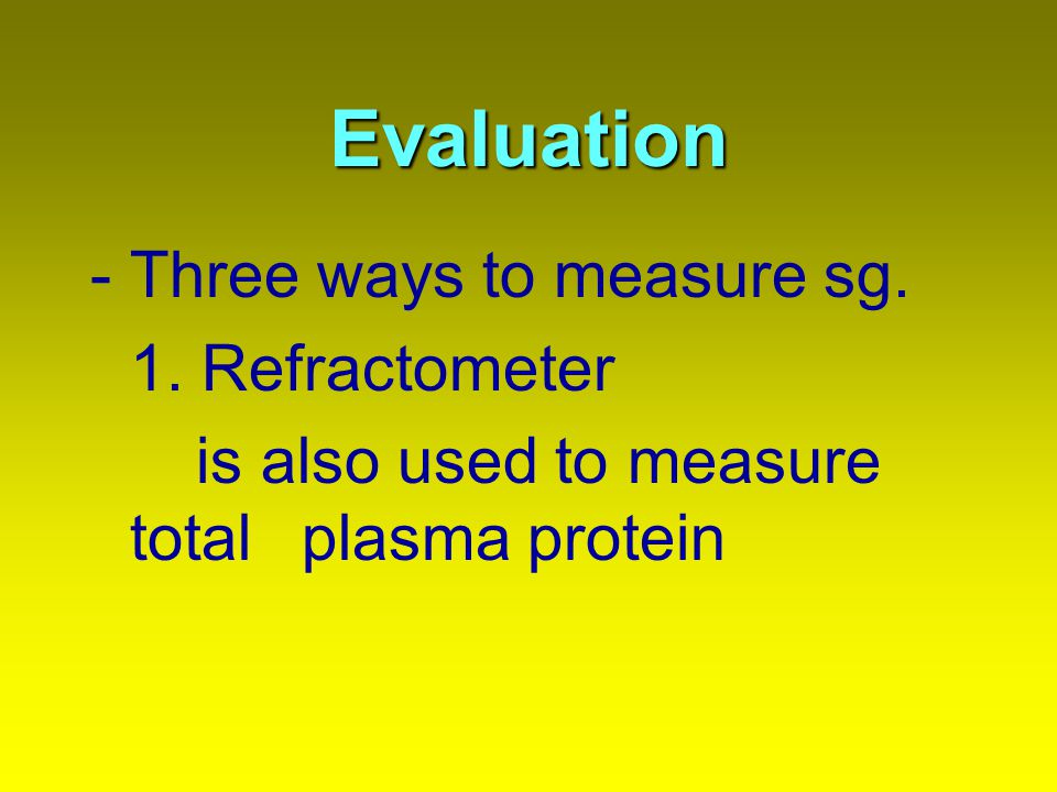 Evaluation - Three ways to measure sg. 1. Refractometer