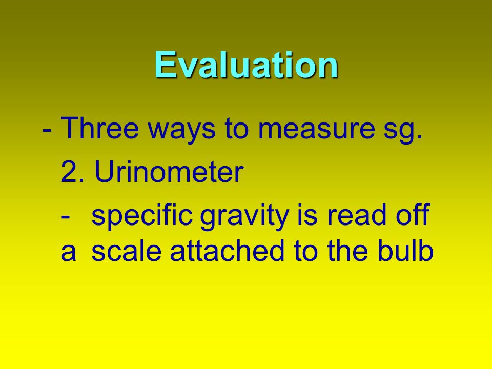 Evaluation - Three ways to measure sg. 2. Urinometer