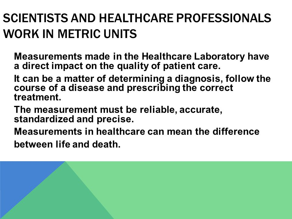 Scientists and Healthcare Professionals Work in Metric Units