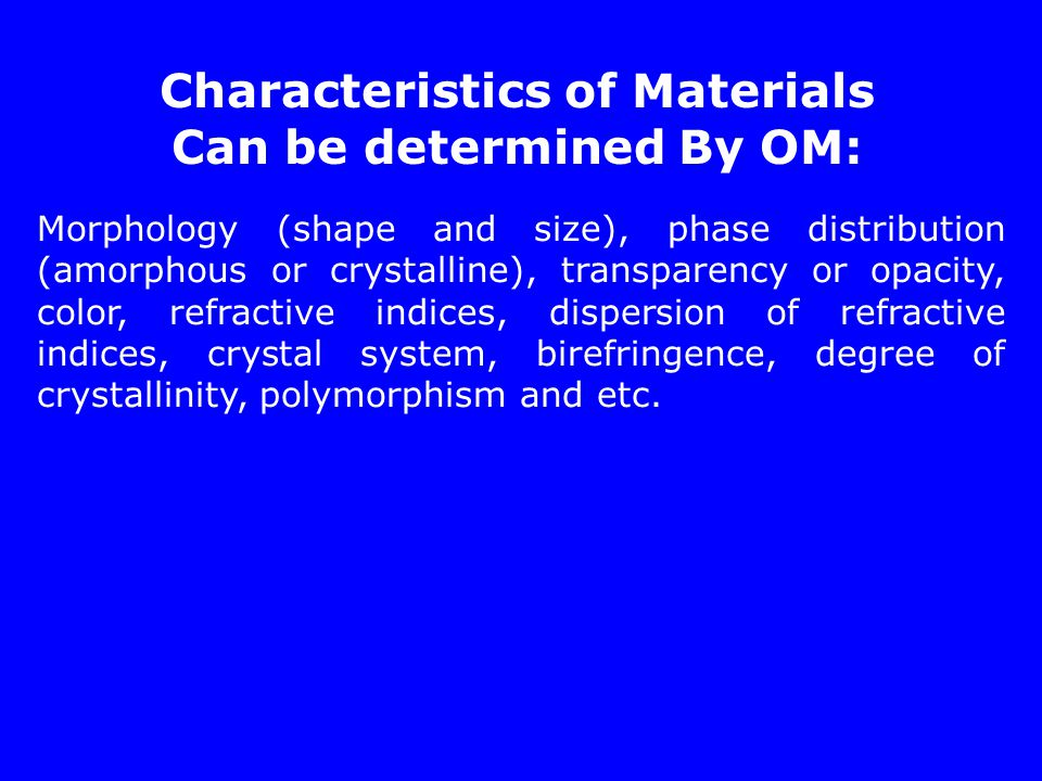 Characteristics of Materials Can be determined By OM: