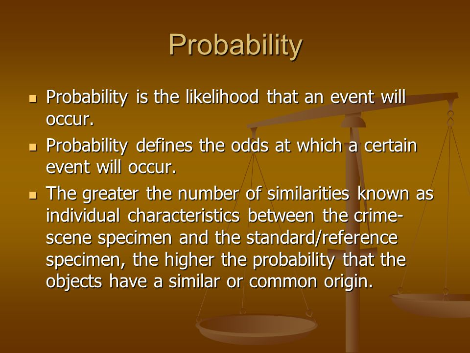 Probability Probability is the likelihood that an event will occur.