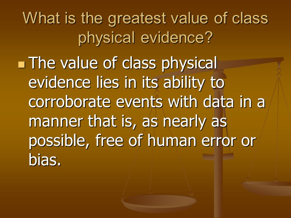 What is the greatest value of class physical evidence
