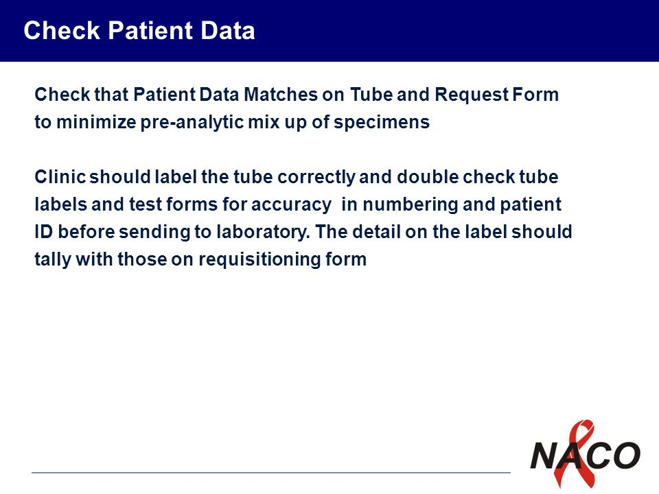 Check Patient Data Check that Patient Data Matches on Tube and Request Form to minimize pre-analytic mix up of specimens.