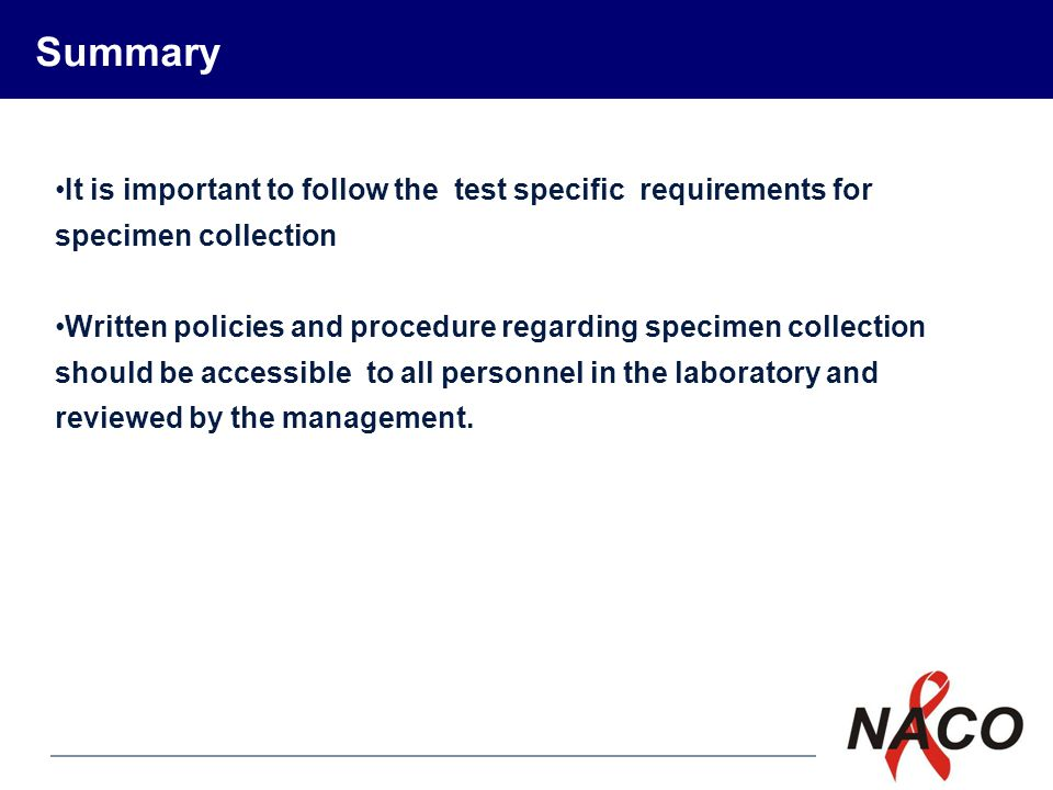 Summary It is important to follow the test specific requirements for specimen collection.