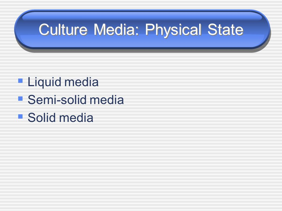 Culture Media: Physical State