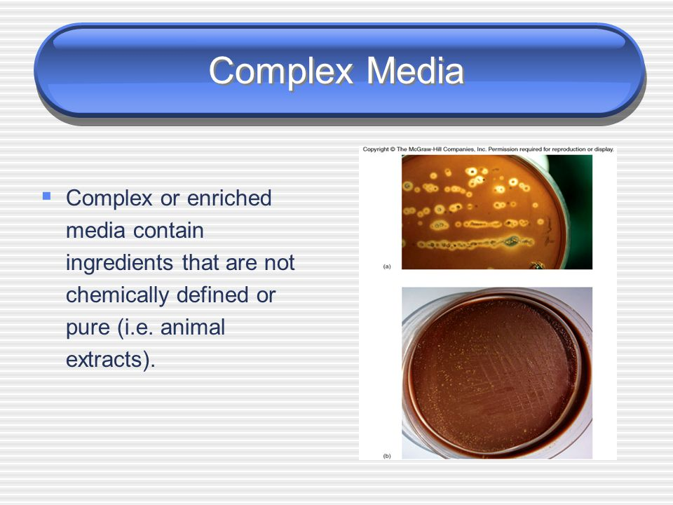 Complex Media Complex or enriched media contain ingredients that are not chemically defined or pure (i.e.