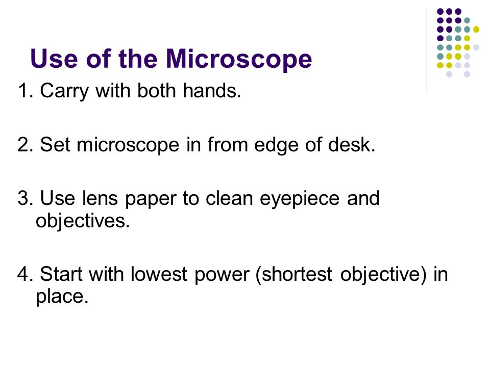 Use of the Microscope 1. Carry with both hands.