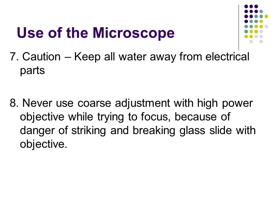 Use of the Microscope 7. Caution – Keep all water away from electrical parts.