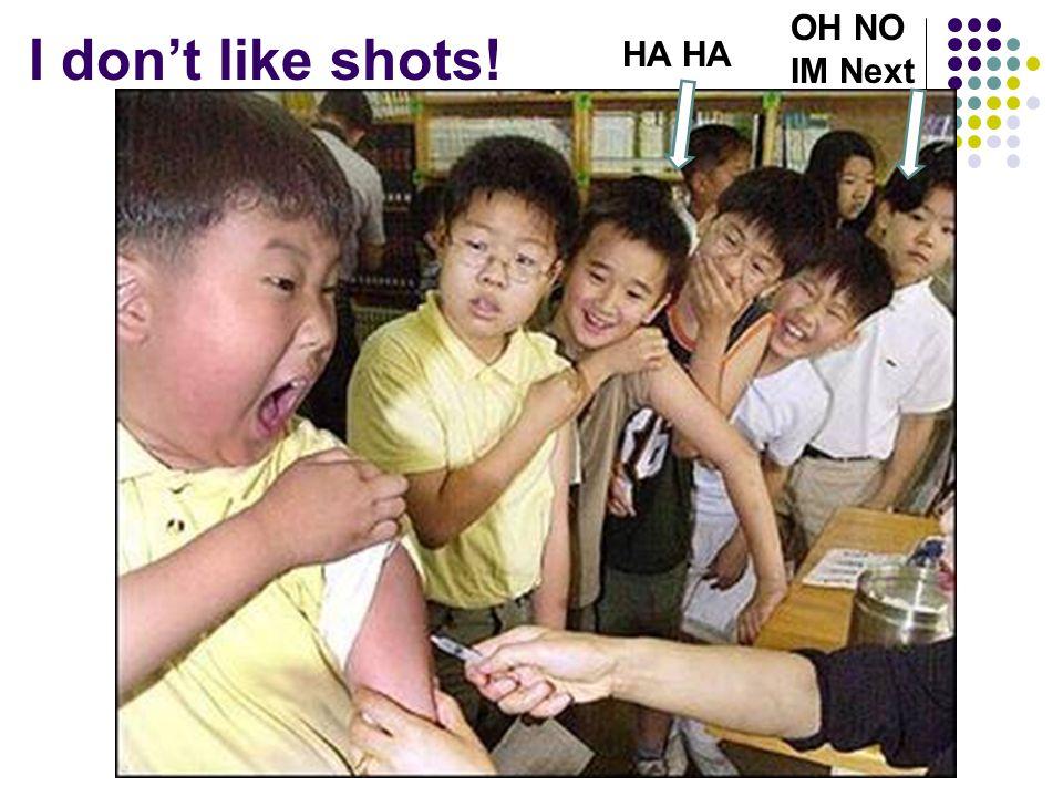 OH NO IM Next I don't like shots! HA HA