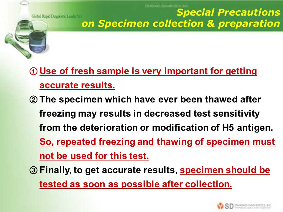 Special Precautions on Specimen collection & preparation. Use of fresh sample is very important for getting accurate results.