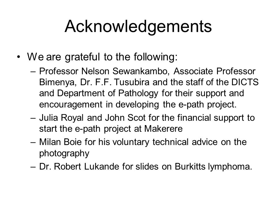Acknowledgements We are grateful to the following:
