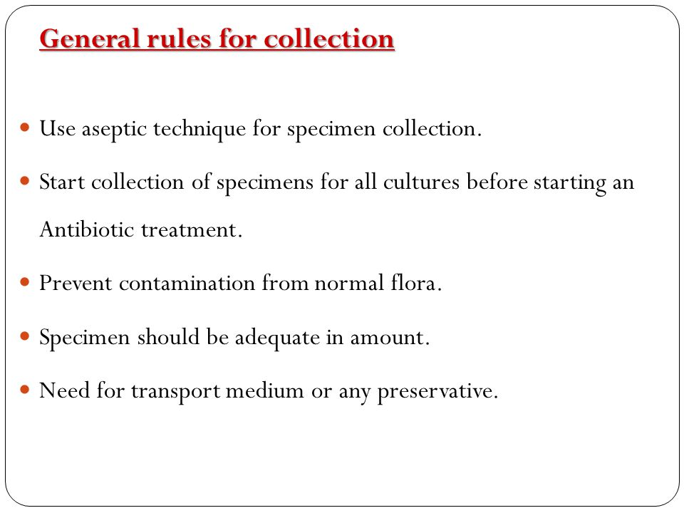 Use aseptic technique for specimen collection.