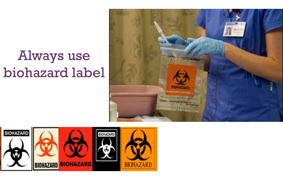 Always use biohazard label