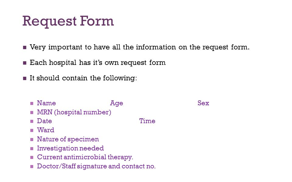Request Form Very important to have all the information on the request form. Each hospital has it's own request form.