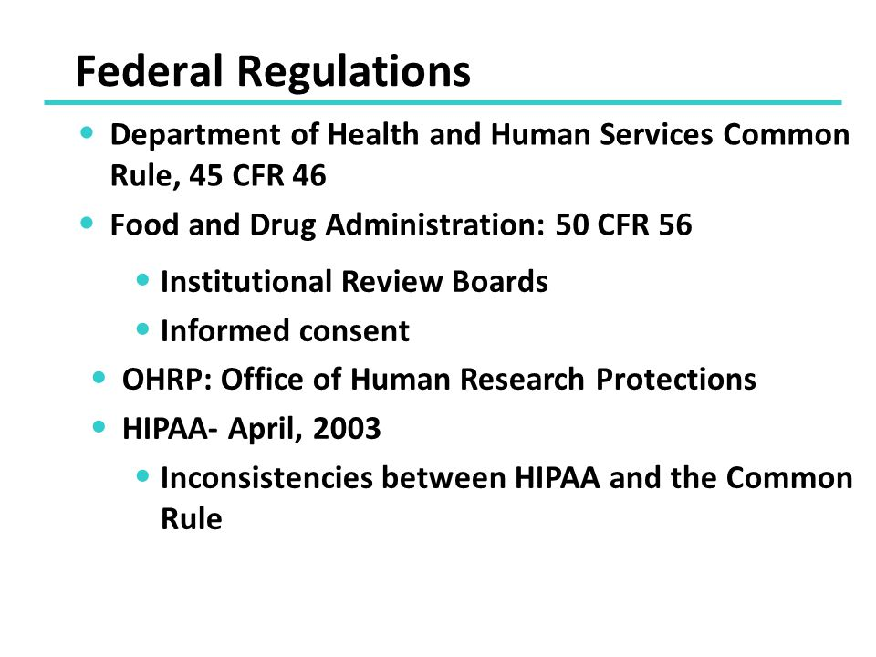 Federal Regulations Department of Health and Human Services Common Rule, 45 CFR 46. Food and Drug Administration: 50 CFR 56.