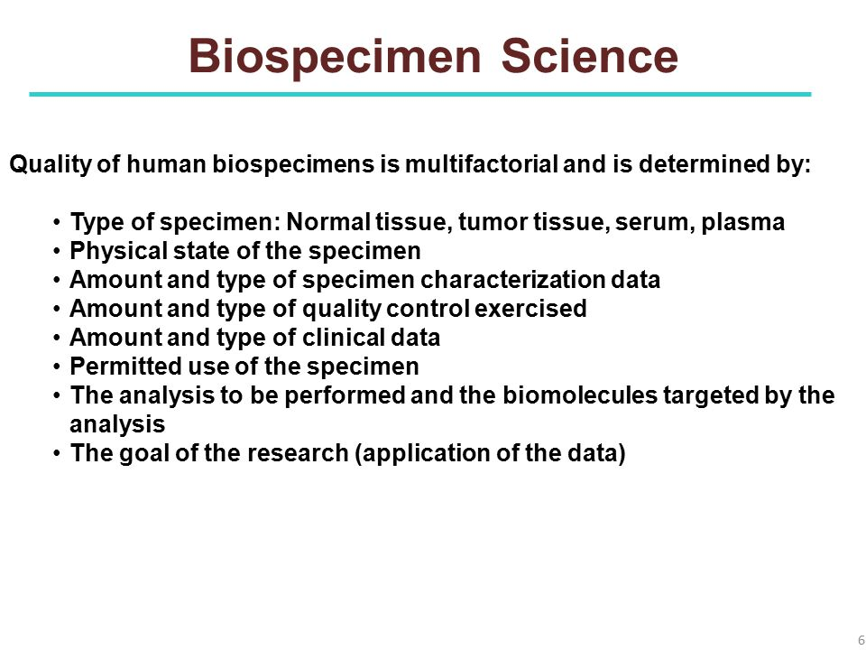 Biospecimen Science Quality of human biospecimens is multifactorial and is determined by: