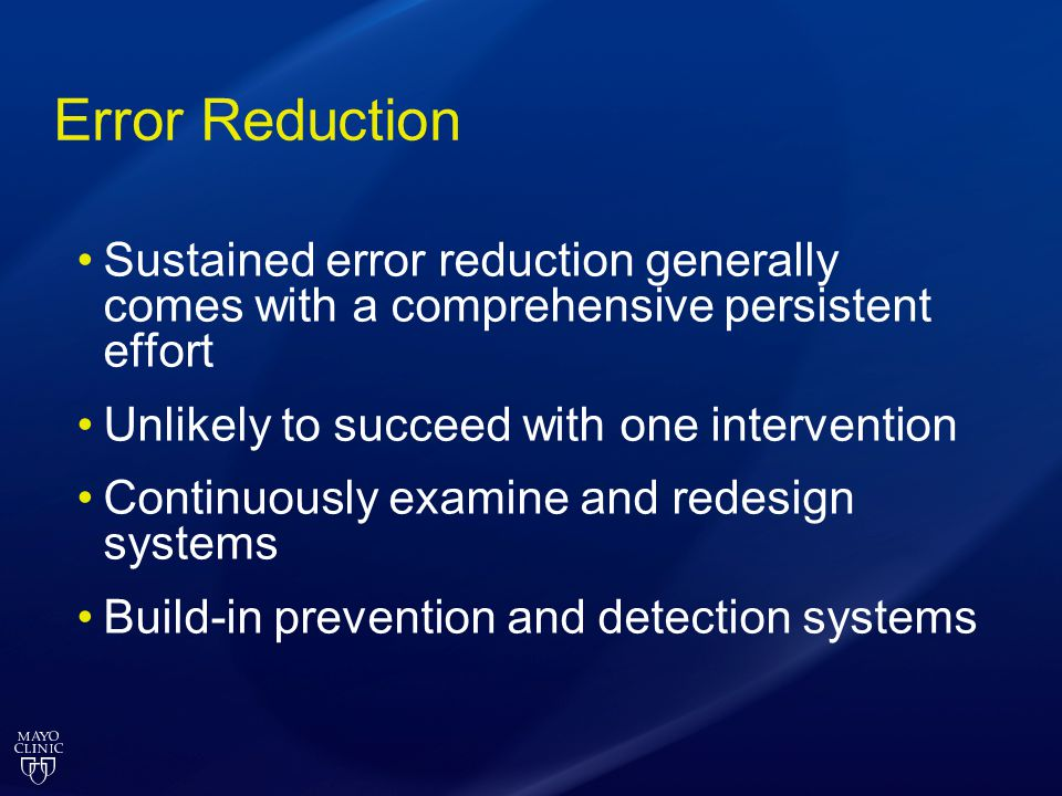 Error Reduction Sustained error reduction generally comes with a comprehensive persistent effort. Unlikely to succeed with one intervention.