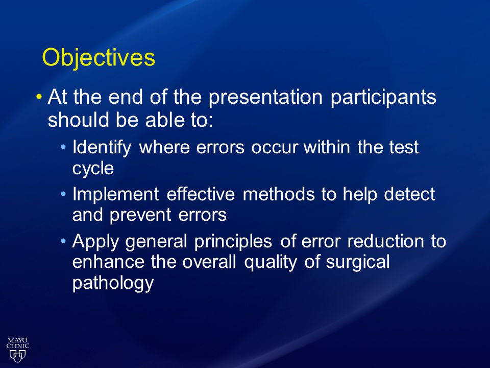 Objectives At the end of the presentation participants should be able to: Identify where errors occur within the test cycle.