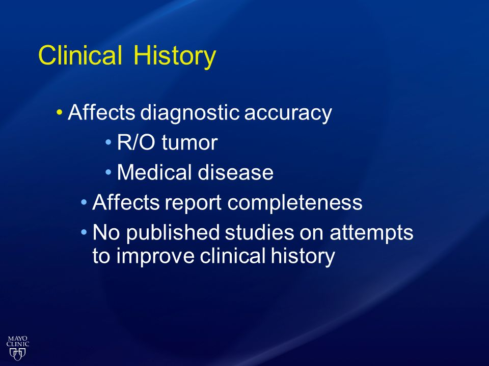 Clinical History Affects diagnostic accuracy R/O tumor Medical disease