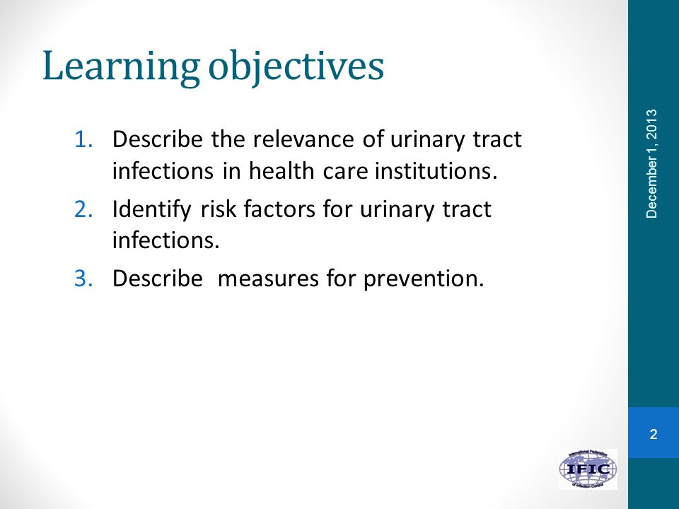 Learning objectives Describe the relevance of urinary tract infections in health care institutions.
