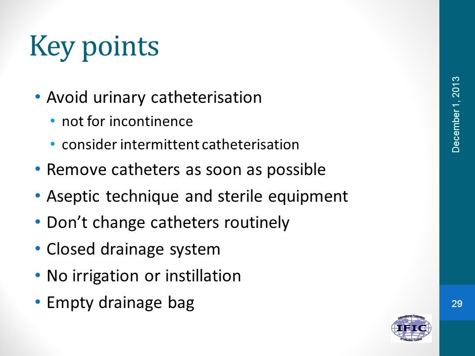 Key points Avoid urinary catheterisation