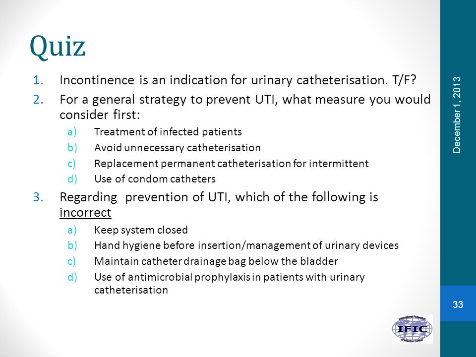 Quiz Incontinence is an indication for urinary catheterisation. T/F