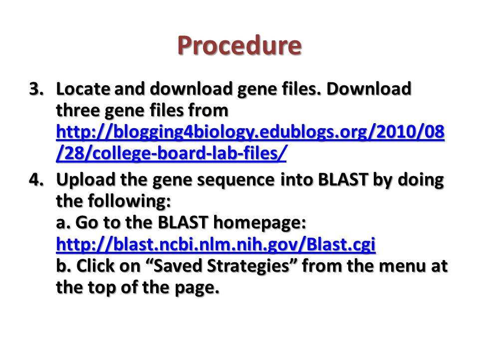 Procedure Locate and download gene files. Download three gene files from http://blogging4biology.edublogs.org/2010/08/28/college-board-lab-files/