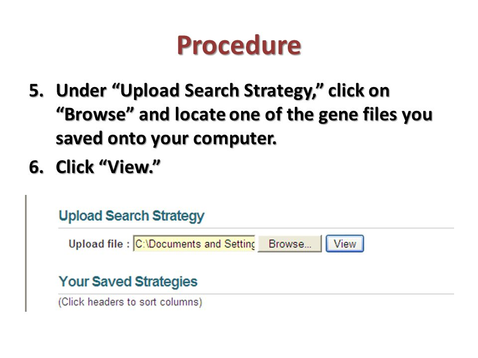 Procedure Under Upload Search Strategy, click on Browse and locate one of the gene files you saved onto your computer.