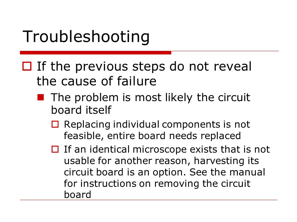 Troubleshooting If the previous steps do not reveal the cause of failure. The problem is most likely the circuit board itself.