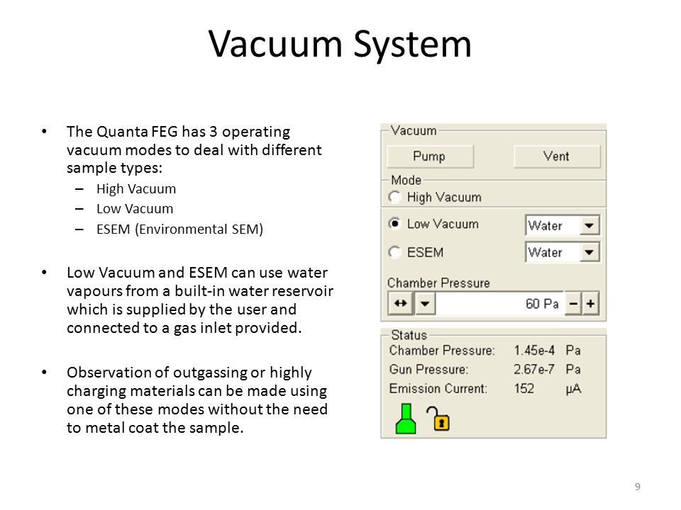 Vacuum System The Quanta FEG has 3 operating vacuum modes to deal with different sample types: High Vacuum.