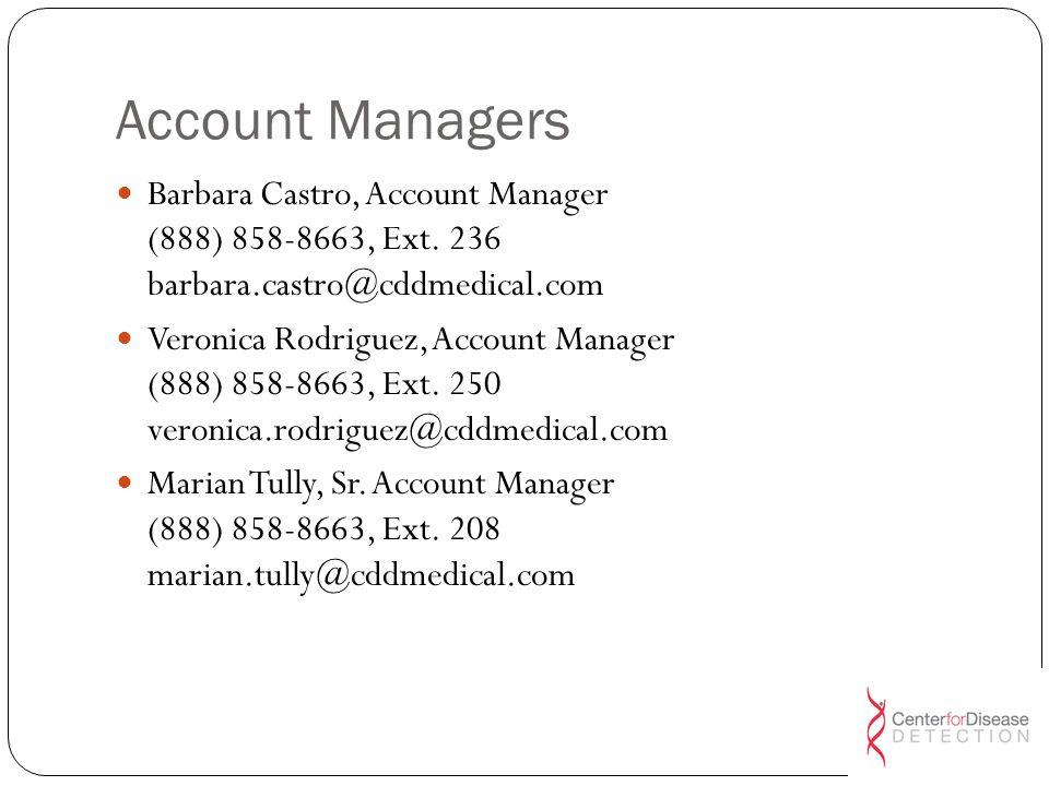 Account Managers Barbara Castro, Account Manager (888) 858-8663, Ext. 236 barbara.castro@cddmedical.com
