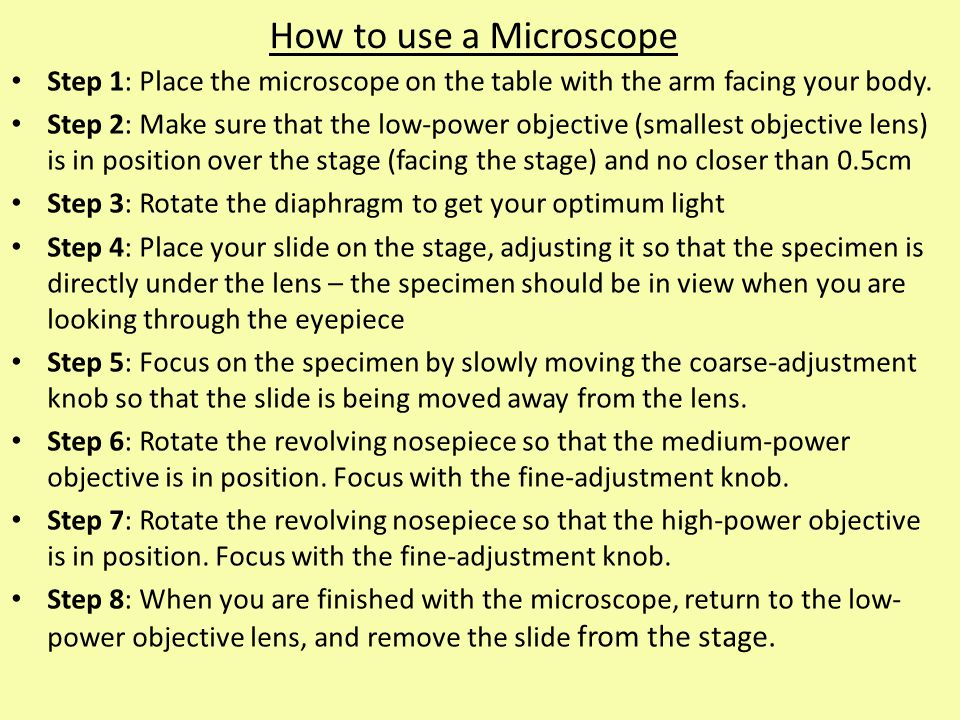 How to use a Microscope Step 1: Place the microscope on the table with the arm facing your body.