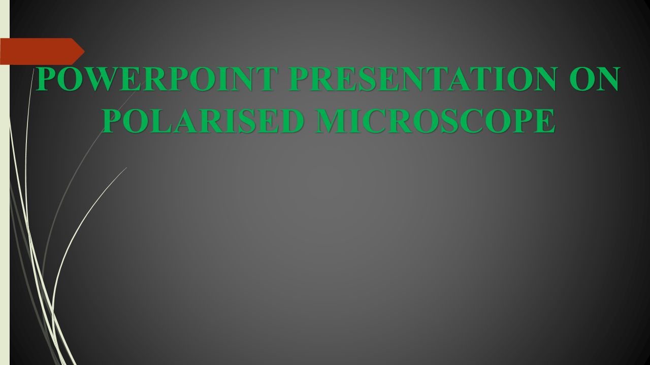 POWERPOINT PRESENTATION ON POLARISED MICROSCOPE