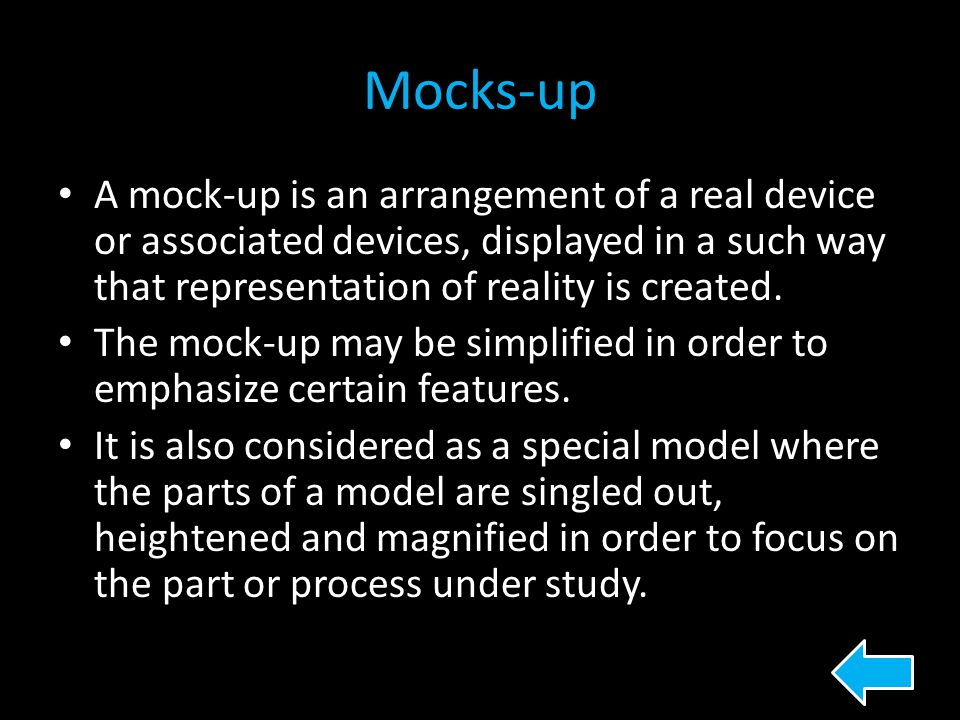 Mocks-up A mock-up is an arrangement of a real device or associated devices, displayed in a such way that representation of reality is created.