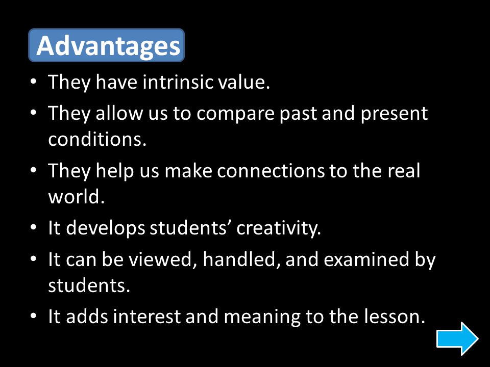 Advantages They have intrinsic value.