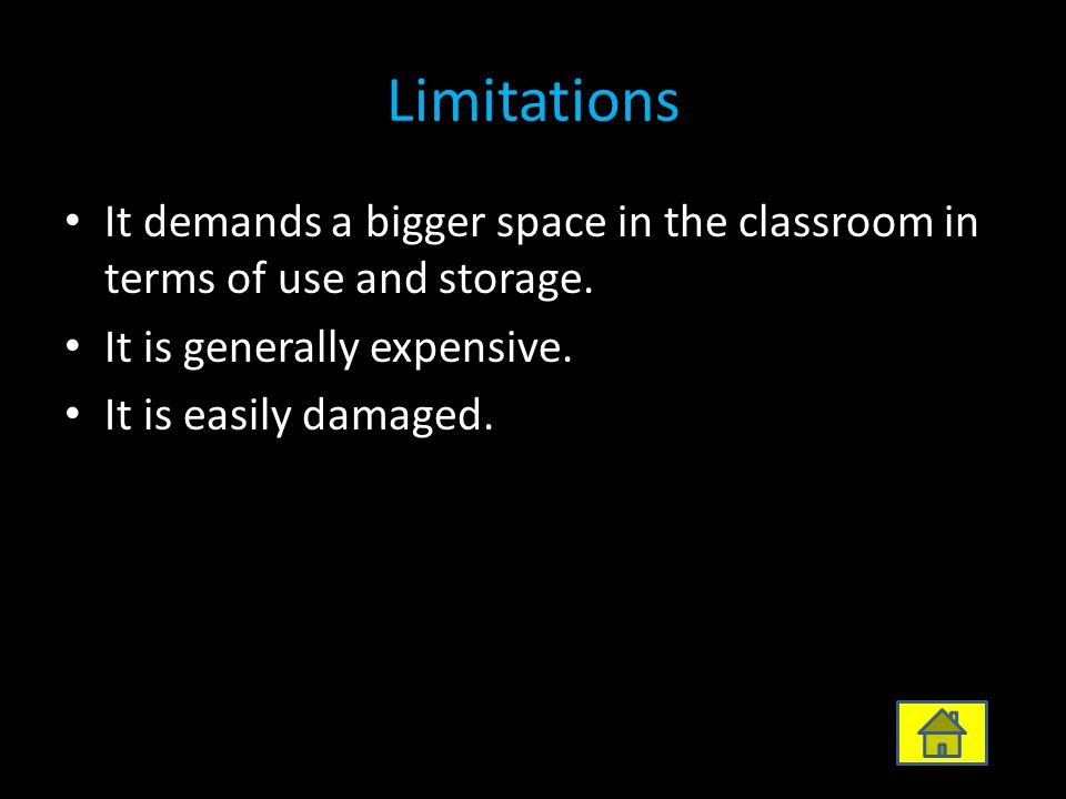 Limitations It demands a bigger space in the classroom in terms of use and storage. It is generally expensive.
