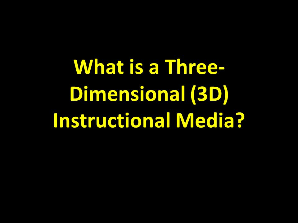 What is a Three-Dimensional (3D) Instructional Media