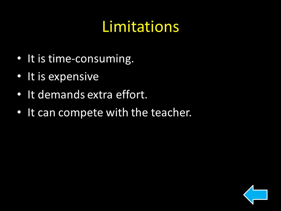 Limitations It is time-consuming. It is expensive