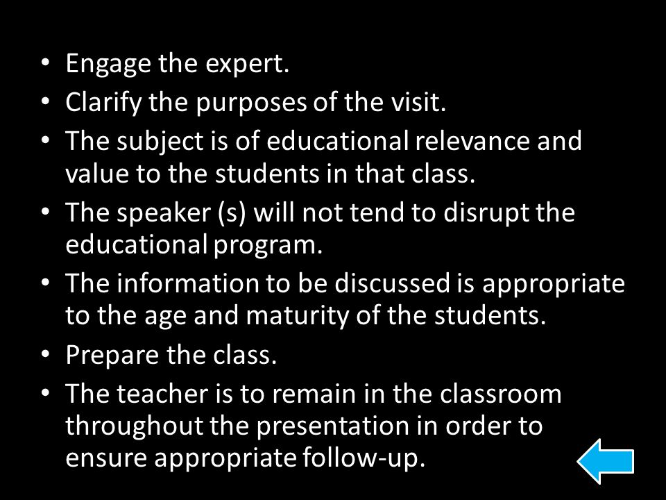 Engage the expert. Clarify the purposes of the visit. The subject is of educational relevance and value to the students in that class.